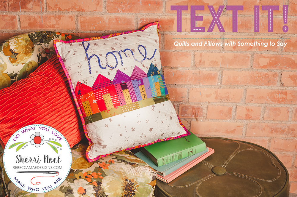 Home Pillow Pattern from Text It quilt book by Sherri Noel rebeccamaedesigns.com